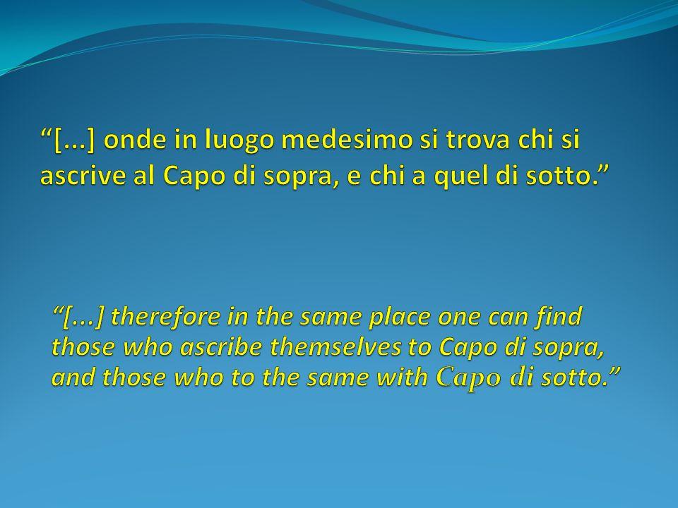 [...] onde in luogo medesimo si trova chi si ascrive al Capo di sopra, e chi a quel di sotto.